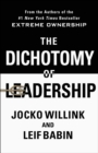 The Dichotomy of Leadership : Balancing the Challenges of Extreme Ownership to Lead and Win - Book