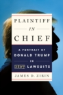 Plaintiff in Chief : A Portrait of Donald Trump in 3,500 Lawsuits - Book