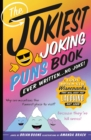 The Jokiest Joking Puns Book Ever Written . . . No Joke! : 1,001 Brand-New Wisecracks That Will Keep You Laughing out Loud - Book