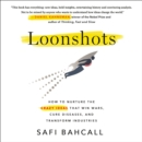 Loonshots : How to Nurture the Crazy Ideas That Win Wars, Cure Diseases, and Transform Industries - eAudiobook