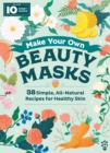 Make Your Own Beauty Masks : 38 Simple, All-Natural Recipes for Healthy Skin - Book
