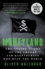 Moneyland : The Inside Story of the Crooks and Kleptocrats Who Rule the World - Book