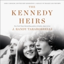 The Kennedy Heirs : John, Caroline, and the New Generation - A Legacy of Tragedy and Triumph - eAudiobook