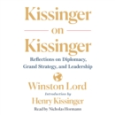 Kissinger on Kissinger : Reflections on Diplomacy, Grand Strategy, and Leadership - eAudiobook