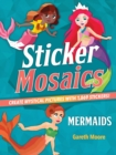 Sticker Mosaics: Mermaids : Create Mystical Pictures with 1,869 Stickers! - Book