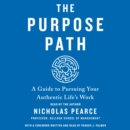 The Purpose Path : A Guide to Pursuing Your Authentic Life's Work - eAudiobook