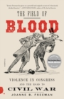 The Field of Blood : Violence in Congress and the Road to Civil War - Book