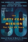 The Fifty-Year Mission: The Complete, Uncensored, Unauthorized Oral History of Star Trek: The First 25 Years - Book