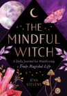 The Mindful Witch : A Daily Journal for Manifesting a Truly Magickal Life - Book