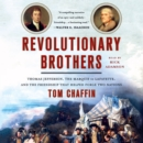 Revolutionary Brothers : Thomas Jefferson, the Marquis de Lafayette, and the Friendship that Helped Forge Two Nations - eAudiobook