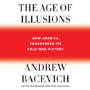 The Age of Illusions : How America Squandered Its Cold War Victory - eAudiobook
