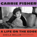 Carrie Fisher: A Life on the Edge - eAudiobook