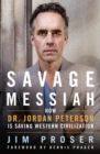 Savage Messiah : How Dr. Jordan Peterson is Saving Western Civilization - Book