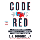 Code Red : How Progressives and Moderates Can Unite to Save Our Country - eAudiobook