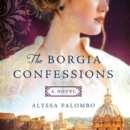 The Borgia Confessions : A Novel - eAudiobook