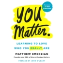 You Matter. : Learning to Love Who You Really Are - eAudiobook