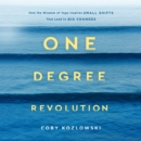 One Degree Revolution : How the Wisdom of Yoga Inspires Small Shifts That Lead to Big Changes - eAudiobook