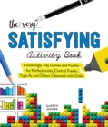 The Very Satisfying Activity Book : Exceedingly Tidy Games and Puzzles for Perfectionists, Control Freaks, Type As, and Others Obsessed with Order - Book