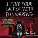 I Find Your Lack of Faith Disturbing : Star Wars and the Triumph of Geek Culture - eAudiobook