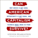 Can American Capitalism Survive? : Why Greed Is Not Good, Opportunity Is Not Equal, and Fairness Won't Make Us Poor - eAudiobook