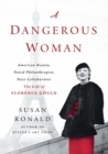 A Dangerous Woman : American Beauty, Noted Philanthropist, Nazi Collaborator - the Life of Florence Gould - Book