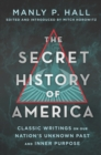 The Secret History of America : Classic Writings on Our Nation's Unknown Past and Inner Purpose - Book
