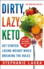 Dirty, Lazy Keto : Get Started Losing Weight While Breaking the Rules - Book