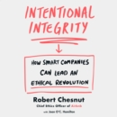 Intentional Integrity : How Smart Companies Can Lead an Ethical Revolution - eAudiobook