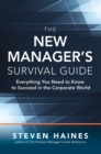 The New Manager s Survival Guide: Everything You Need to Know to Succeed in the Corporate World - eBook