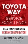 The Toyota Way to Service Excellence: Lean Transformation in Service Organizations : Lean Transformation in Service Organizations - eBook