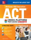 McGraw-Hill Education ACT 2017 Cross-Platform Prep Course - eBook