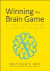 Winning the Brain Game: Fixing the 7 Fatal Flaws of Thinking - eBook