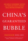 China's Guaranteed Bubble : How Implicit Government Support Has Propelled China's Economy While Creating Systemic Risk - eBook