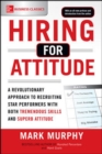 Hiring for Attitude: A Revolutionary Approach to Recruiting and Selecting People with Both Tremendous Skills and Superb Attitude - Book