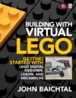 Building with Virtual LEGO: Getting Started with LEGO Digital Designer, LDraw, and Mecabricks - eBook