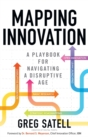 Mapping Innovation: A Playbook for Navigating a Disruptive Age - Book