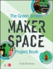 The Green Screen Makerspace Project Book - Book