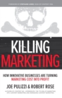 Killing Marketing: How Innovative Businesses Are Turning Marketing Cost Into Profit - Book