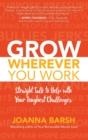 Grow Wherever You Work: Straight Talk to Help with Your Toughest Challenges - Book