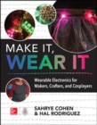 Make It, Wear It: Wearable Electronics for Makers, Crafters, and Cosplayers - Book