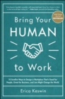 Bring Your Human to Work: 10 Surefire Ways to Design a Workplace That Is Good for People, Great for Business, and Just Might Change the World - Book