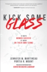 Kick Some Glass:10 Ways Women Succeed at Work on Their Own Terms - eBook