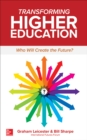 Transforming Higher Education:  Who Will Create the Future? - eBook