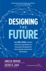 Designing the Future: How Ford, Toyota, and other World-Class Organizations Use Lean Product Development to Drive Innovation and Transform Their Business : How Ford, Toyota, and other World-Class Orga - eBook