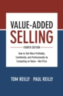 Value-Added Selling, Fourth  Edition: How to Sell More  Profitably, Confidently, and  Professionally by Competing on  Value Not Price - eBook
