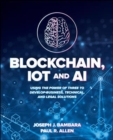 Blockchain, IoT, and AI: Using the Power of Three to Develop Business, Technical, and Legal Solutions - Book