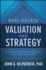 Real Estate Valuation and Strategy: A Guide for Family Offices and Their Advisors - Book