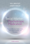 The Social Worker and Psychotropic Medication : Toward Effective Collaboration with Clients, Families, and Providers - Book