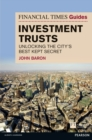 Financial Times Guide to Investment Trusts : Unlocking the City's Best Kept Secret - Book