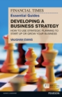 FT Essential Guide to Developing a Business Strategy : How to Use Strategic Planning to Start Up or Grow Your Business - Book
